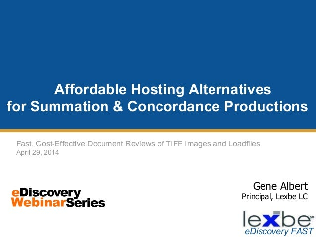 Gene Albert Principal, Lexbe LC eDiscovery FAST Affordable Hosting Alternatives for Summation & Concordance Productions Fa...
