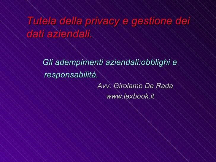 <ul><li>Tutela della privacy e gestione dei dati aziendali. </li></ul><ul><li>Gli adempimenti aziendali:obblighi e  </li><...