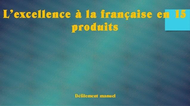 L'excellence à la française en 15 produits Défilement manuel