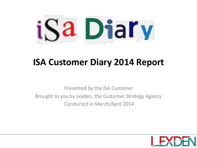 ISA Customer Diary 2014 Report Presented by the ISA Customer Brought to you by Lexden, the Customer Strategy Agency Conduc...