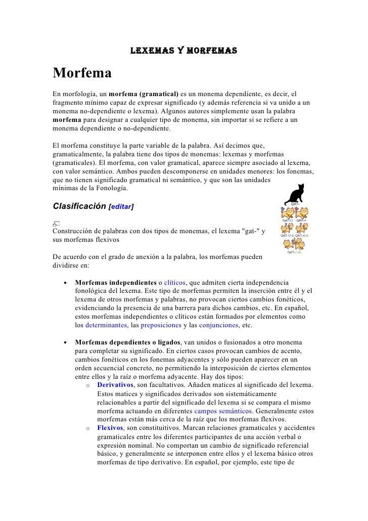 lexemas y morfemas  Morfema En morfología, un morfema (gramatical) es un monema dependiente, es decir, el fragmento mínimo...