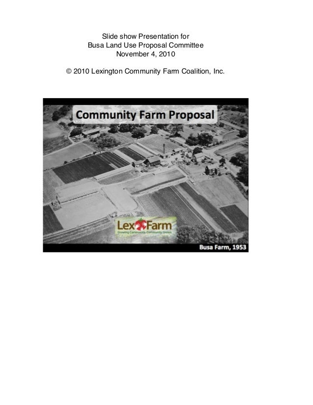 Slide show Presentation for Busa Land Use Proposal Committee November 4, 2010 © 2010 Lexington Community Farm Coalition, I...