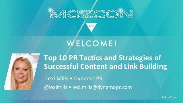 #MozCon     Lexi  Mills  •  Dynamo  PR   Top  10  PR  Tac+cs  and  Strategies  of   Successful...