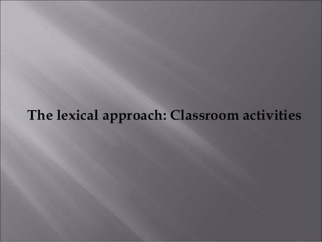 The lexical approach: Classroom activities