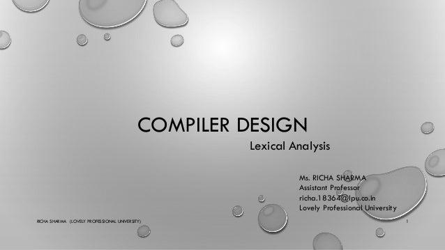 COMPILER DESIGN Lexical Analysis RICHA SHARMA (LOVELY PROFESSIONAL UNIVERSITY) 1 Ms. RICHA SHARMA Assistant Professor rich...