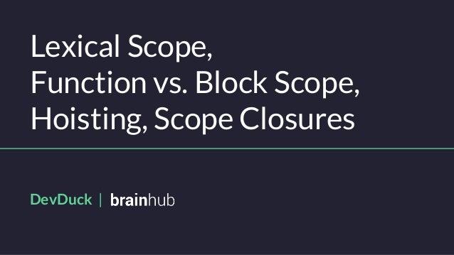 Lexical Scope, Function vs. Block Scope, Hoisting, Scope Closures DevDuck |