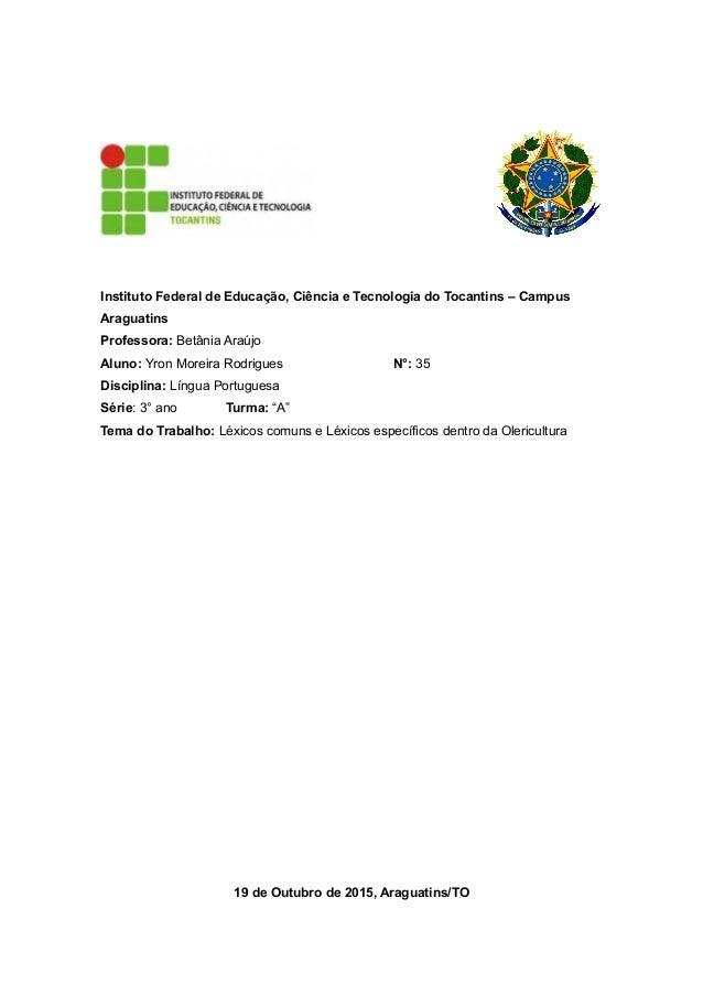 Instituto Federal de Educação, Ciência e Tecnologia do Tocantins – Campus Araguatins Professora: Betânia Araújo Aluno: Yro...