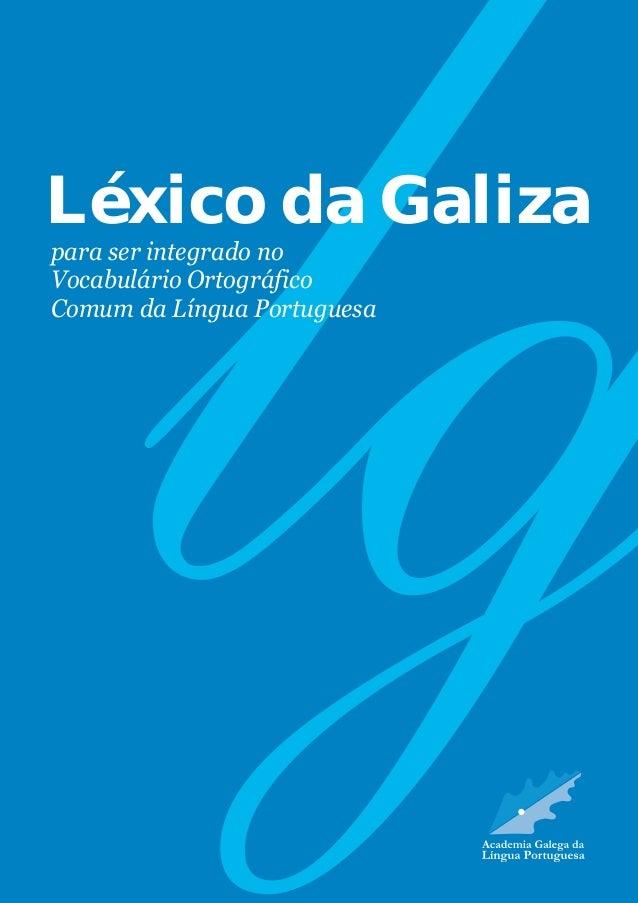 Léxico da Galiza  para ser integrado no  Vocabulário Ortográfico  Comum da Língua Portuguesa