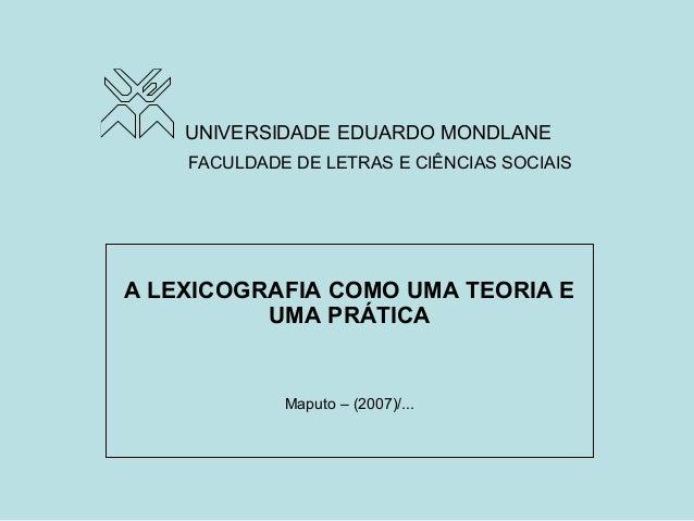 FACULDADE DE LETRAS E CIÊNCIAS SOCIAISA LEXICOGRAFIA COMO UMA TEORIA EUMA PRÁTICAMaputo – (2007)/...UNIVERSIDADE EDUARDO M...