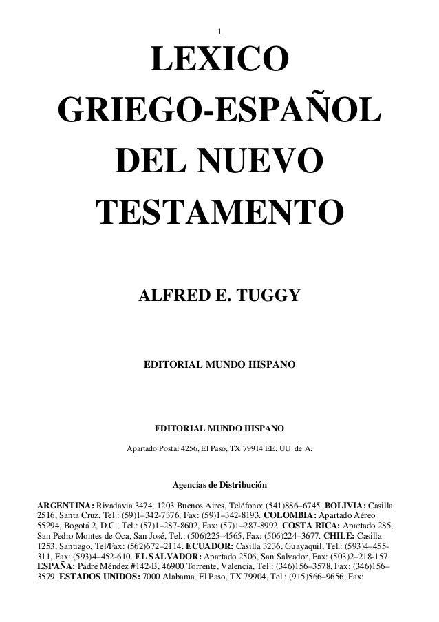1  LEXICO  GRIEGO-ESPAÑOL  DEL NUEVO  TESTAMENTO  ALFRED E. TUGGY  EDITORIAL MUNDO HISPANO  EDITORIAL MUNDO HISPANO  Apart...