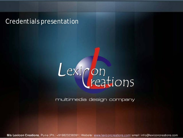 Credentials presentationM/s Lexicon Creations, Pune | Ph.: +919823238391 | Website: www.lexiconcreations.com | email: info...