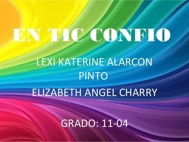 EN TIC CONFIOLEXI KATERINE ALARCONPINTOELIZABETH ANGEL CHARRYGRADO: 11-04