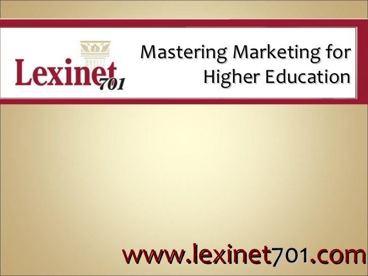 Mastering Marketing for Higher Education www.lexinet 701 .com