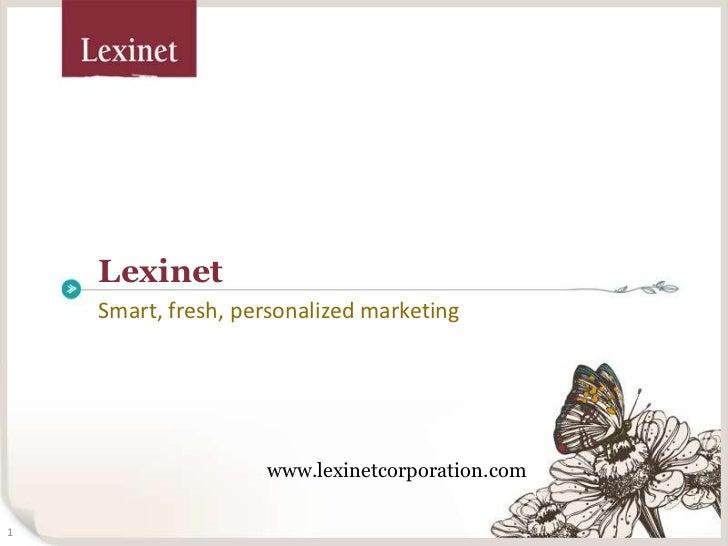 Lexinet<br />Smart, fresh, personalized marketing<br />www.lexinetcorporation.com<br />