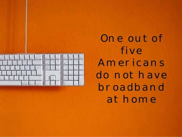 One out of  five  Americans  do not have  broadband  at home