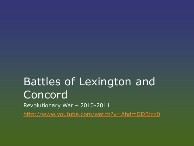 Battles of Lexington and Concord Revolutionary War – 2010-2011 http://www.youtube.com/watch?v=AhdmDDBjco0