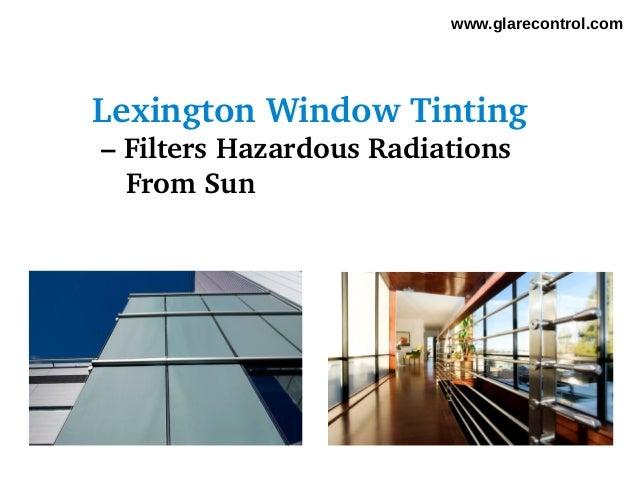 www.glarecontrol.comLexingtonWindowTinting–FiltersHazardousRadiationsFromSun