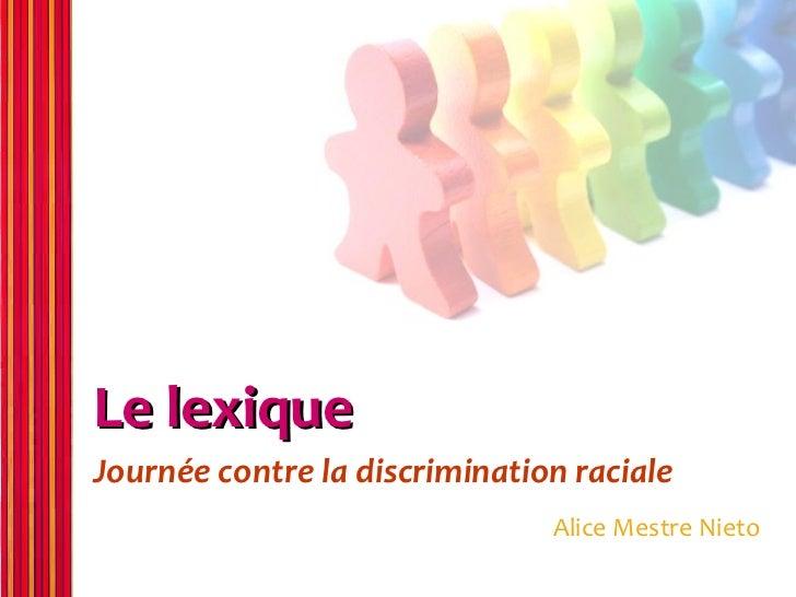 Le lexiqueJournée contre la discrimination raciale                               Alice Mestre Nieto