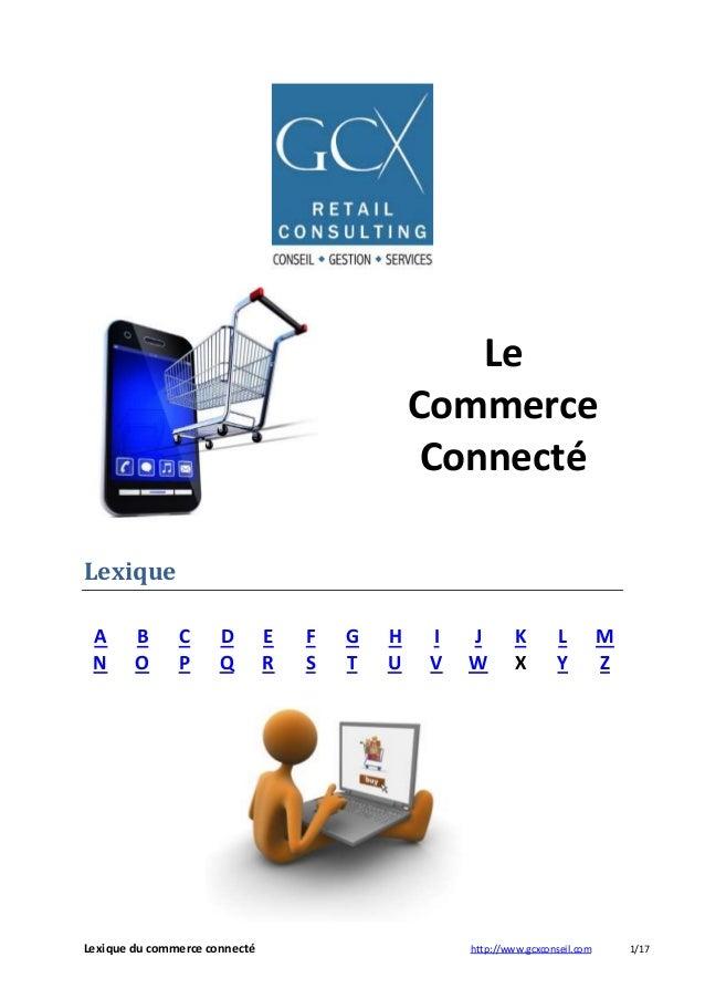 Lexique  Le  Commerce  Connecté  A B C D E F G H I J K L M  N O P Q R S T U V W X Y Z  Lexique du commerce connecté http:/...