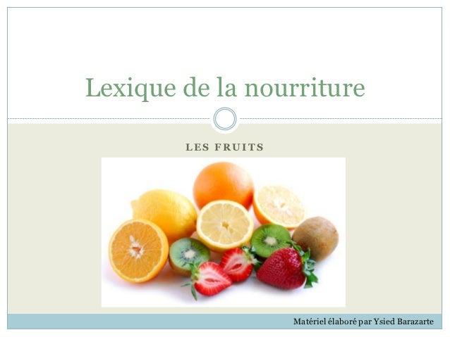 Lexique de la nourriture        LES FRUITS                     Matériel élaboré par Ysied Barazarte