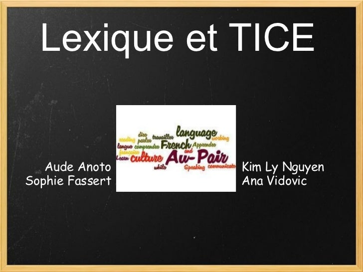 Lexique et TICE Aude Anoto Sophie Fassert Kim Ly Nguyen Ana Vidovic