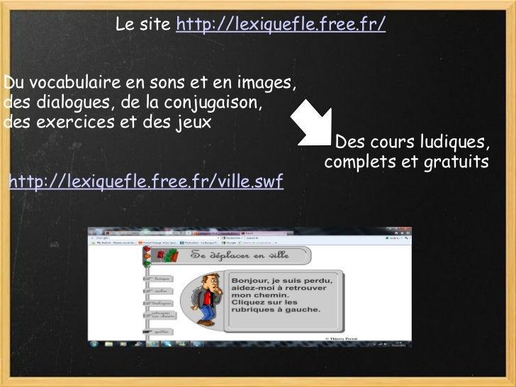 Le site  http://lexiquefle.free.fr/  Du vocabulaire en sons et en images, des dialogues, de la conjugaison,  des exercice...