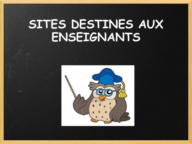 SITES DESTINES AUX ENSEIGNANTS