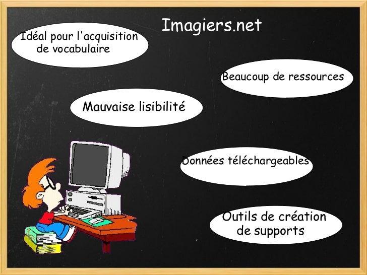 Imagiers.net Beaucoup de ressources Idéal pour l'acquisition   de vocabulaire     Mauvaise lisibilité Données...
