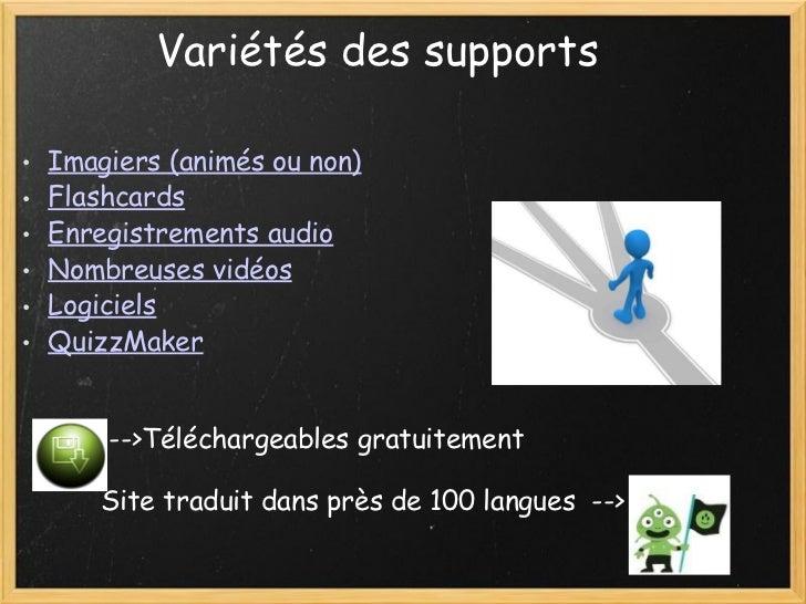 Variétés des supports  <ul><ul><li>Imagiers (animés ou non) </li></ul></ul><ul><ul><li>Flashcards </li></ul></ul><ul><u...