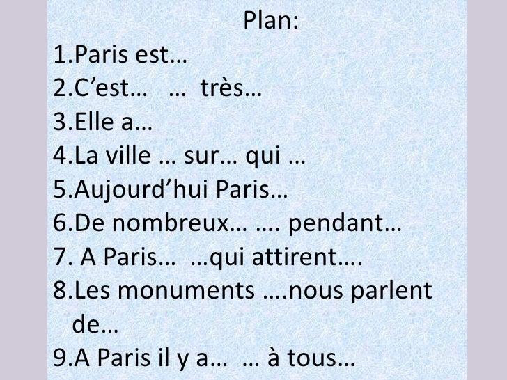 Plan:1.Paris est…2.C'est… … très…3.Elle a…4.La ville … sur… qui …5.Aujourd'hui Paris…6.De nombreux… …. pendant…7. A Paris…...
