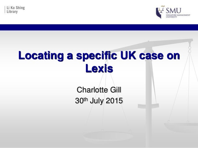 Locating a specific UK case on Lexis Charlotte Gill 30th July 2015