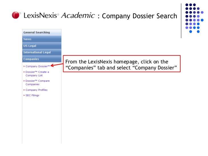 """: Company Dossier SearchFrom the LexisNexis homepage, click on the""""Companies"""" tab and select """"Company Dossier"""""""