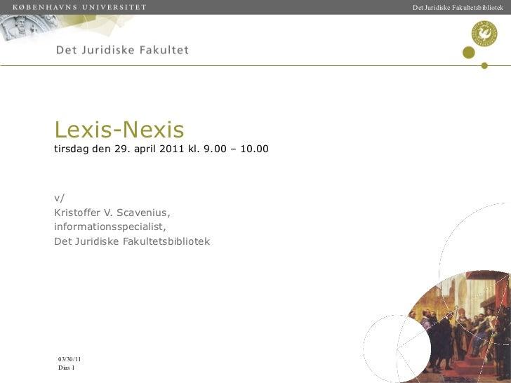 Lexis-Nexis tirsdag den 29. april 2011 kl. 9.00 – 10.00 v/ Kristoffer V. Scavenius, informationsspecialist,  Det Juridiske...