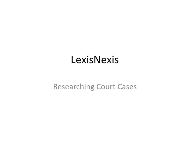 LexisNexisResearching Court Cases