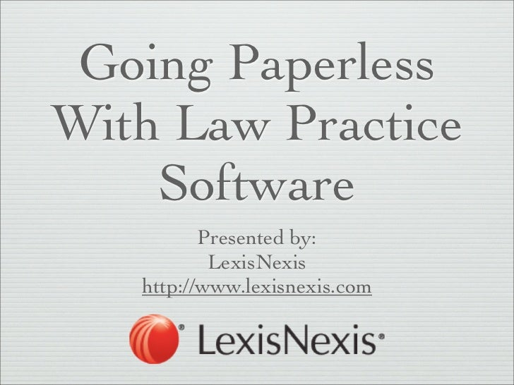 Going PaperlessWith Law Practice    Software          Presented by:           LexisNexis   http://www.lexisnexis.com