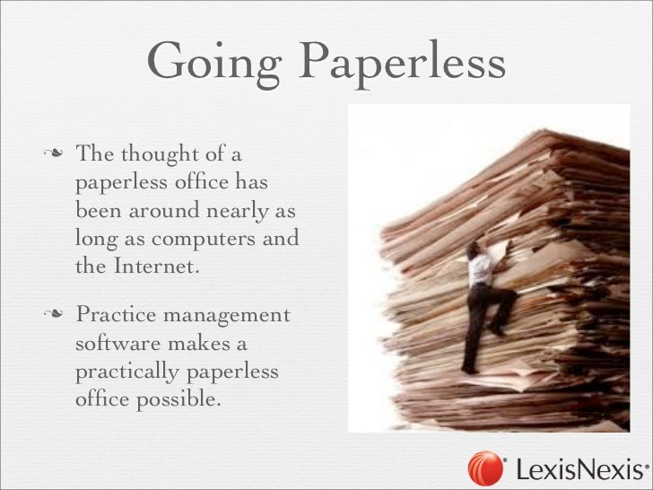 going paperless in the legal environment Simplifying lengthy paper processes and cutting red tape by going digital means  a truly global, paperless trade environment remains somewhere in the .