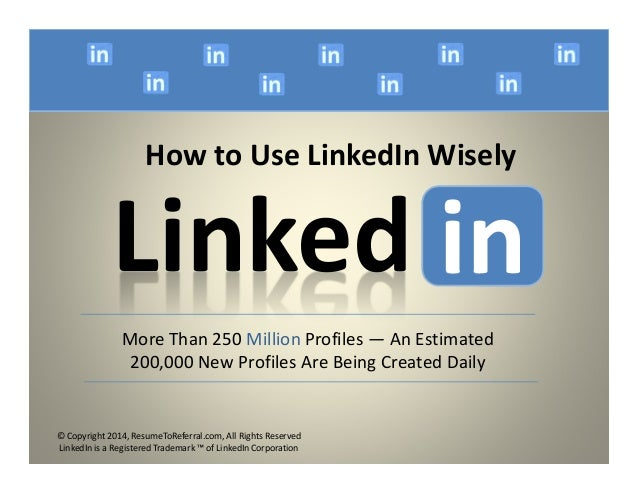 How to Use LinkedIn Wisely  Linked iinn  More Than 250 Million Profiles —An Estimated  200,000 New Profiles Are Being Crea...