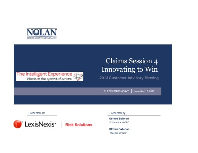 Claims Session 4 Innovating to Win 2013 Customer Advisory Meeting  THE NOLAN COMPANY  Presented to:  Presented by: Dennis ...