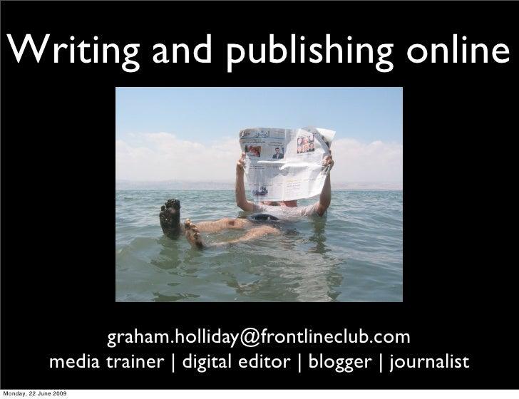 Writing and publishing online                         graham.holliday@frontlineclub.com               media trainer   digi...