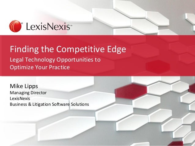 Finding the Competitive Edge  Legal Technology Opportunities to  Optimize Your Practice  Mike Lipps  Managing Director  Le...