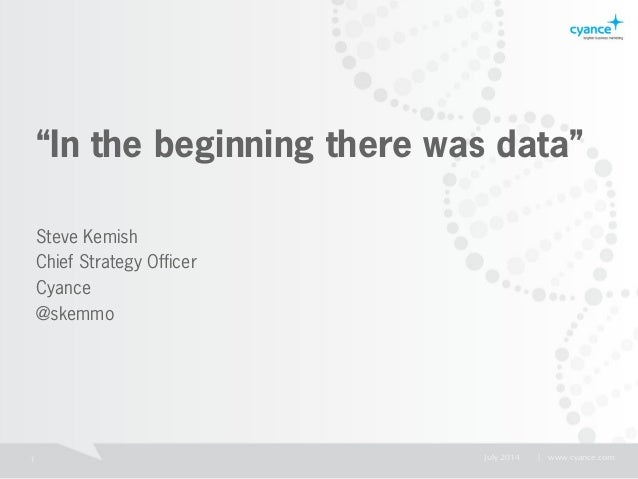 """1 July 2014   www.cyance.com """"In the beginning there was data"""" Steve Kemish Chief Strategy Officer Cyance @skemmo"""