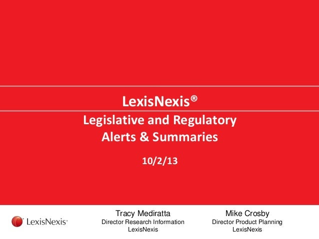 LexisNexis® Legislative and Regulatory Alerts & Summaries 10/2/13 Tracy Mediratta Director Research Information LexisNexis...