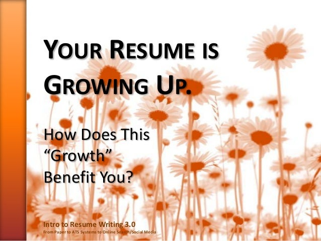 your resume is growing up how does this growth benefit you