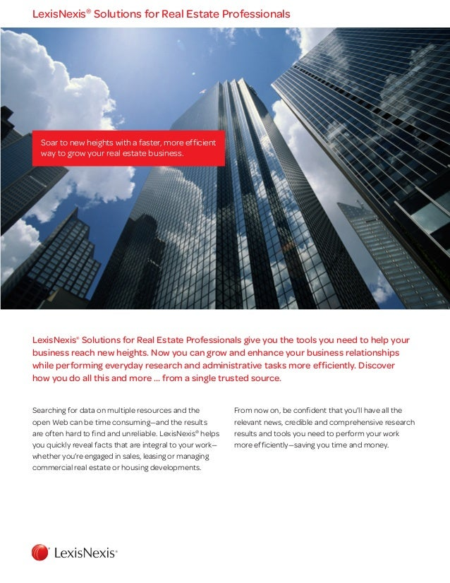 Soar to new heights with a faster, more efficientway to grow your real estate business.LexisNexis®Solutions for Real Estat...