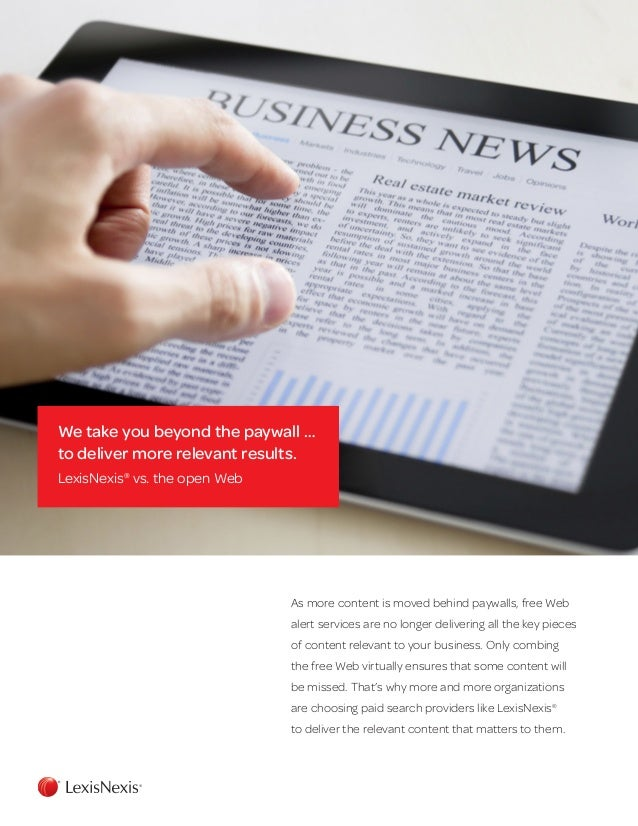 We take you beyond the paywall …to deliver more relevant results.LexisNexis®vs. the open WebAs more content is moved behin...