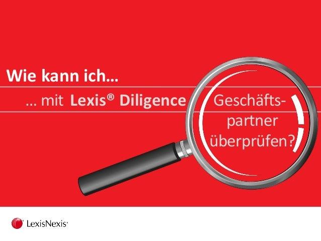 Wie kann ich… Geschäfts- partner überprüfen? … mit Lexis® Diligence