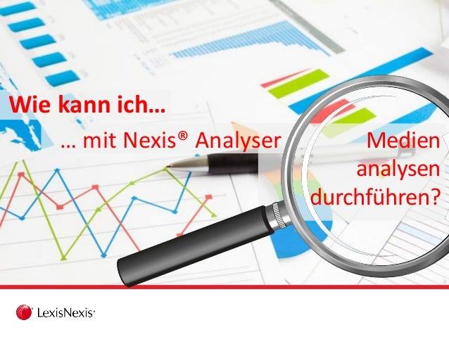 Wie kann ich… Medien analysen durchführen? … mit Nexis® Analyser