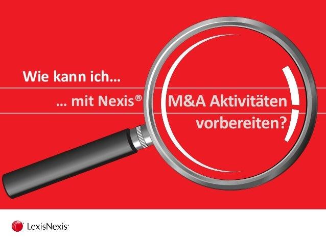 Wie kann ich… … mit Nexis® M&A Aktivitäten vorbereiten?