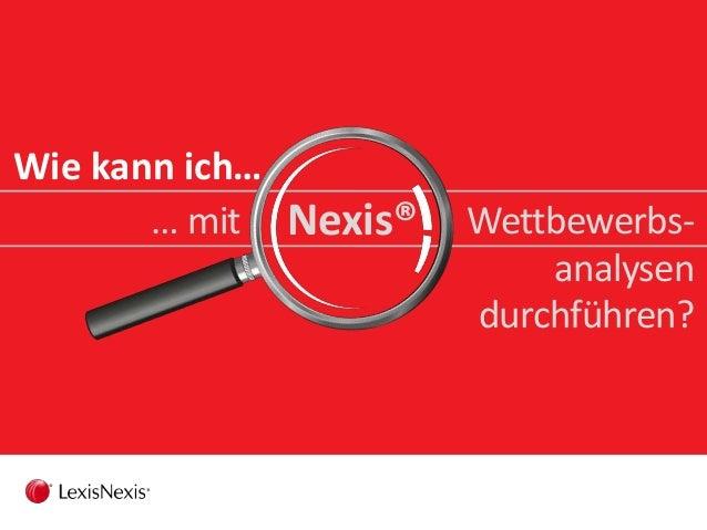 Wie kann ich… Wettbewerbs- analysen durchführen? … mit Nexis®