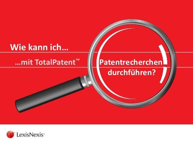 Wie kann ich… …mit TotalPatent™ Patentrecherchen durchführen?